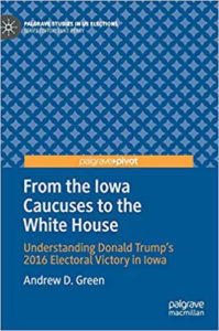 From the Iowa Caucuses to the White House: Understanding Donald Trump's 2016 Electoral Victory in Iowa